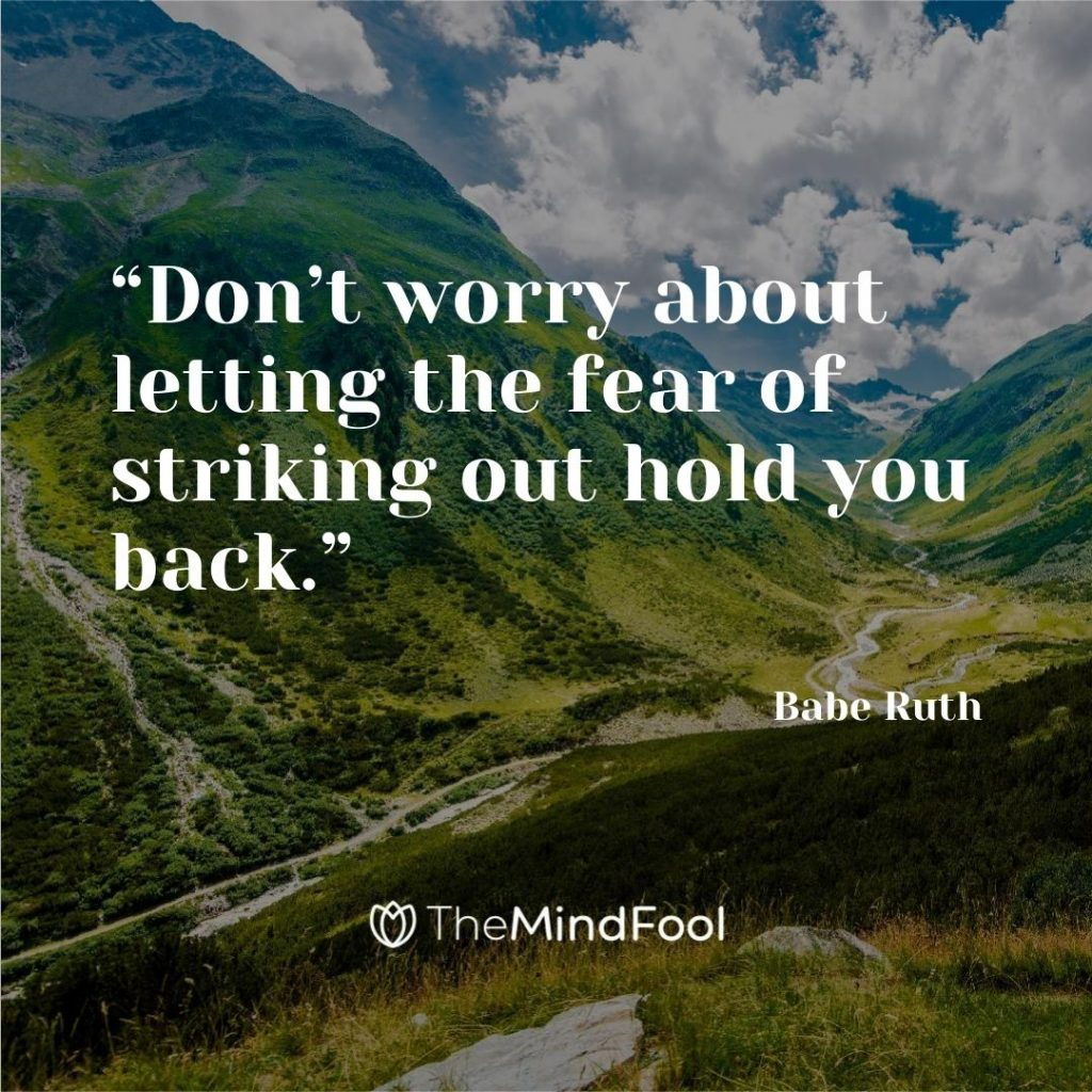 """""""Don't worry about letting the fear of striking out hold you back."""" ~ Babe Ruth"""