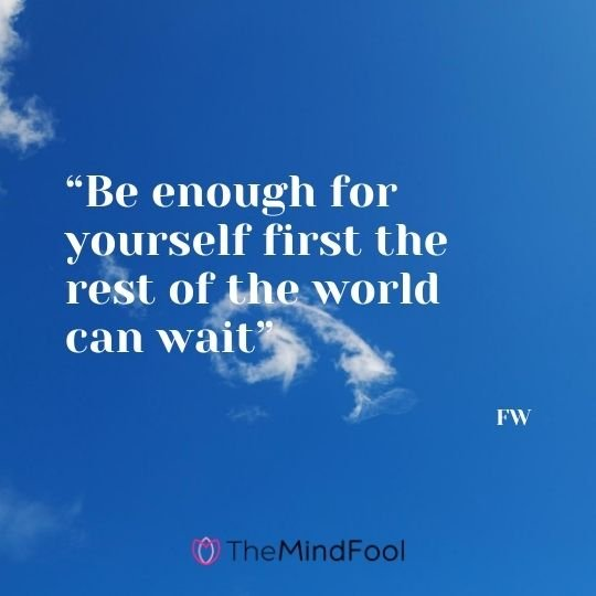 """Be enough for yourself first the rest of the world can wait"" – FW"