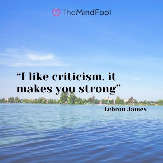 """I like criticism. it makes you strong""-Lebron James"