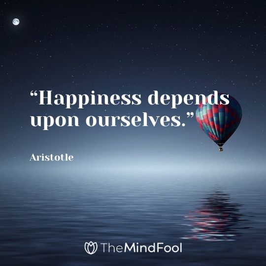 """Happiness depends upon ourselves."" --Aristotle"