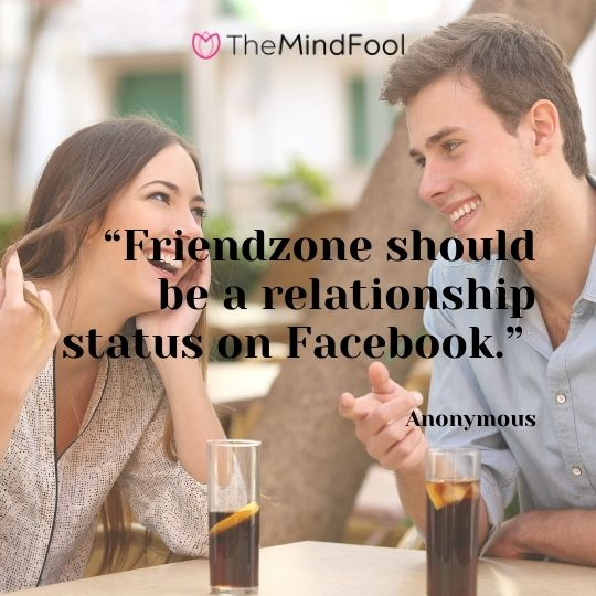 """Friendzone should be a relationship status on Facebook."" - Anonymous"