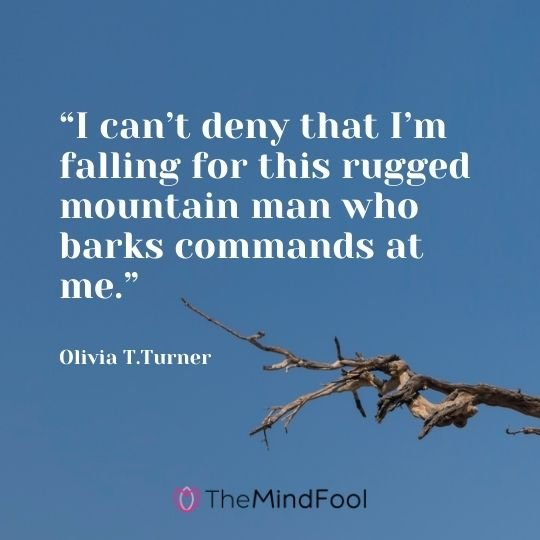 """I can't deny that I'm falling for this rugged mountain man who barks commands at me."" --Olivia T.Turner"
