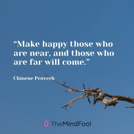 """Make happy those who are near, and those who are far will come."" --Chinese Proverb"