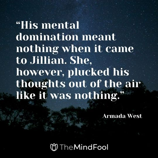 """His mental domination meant nothing when it came to Jillian. She, however, plucked his thoughts out of the air like it was nothing."" --Armada West"
