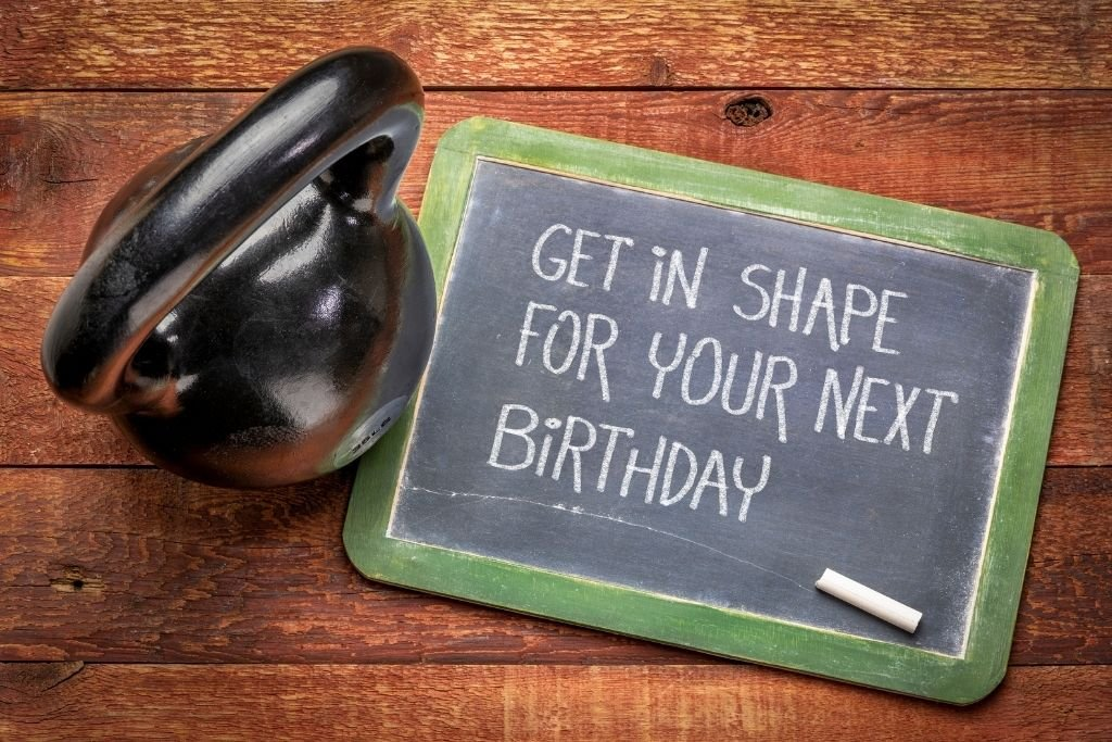 Get in shape for your next birthday