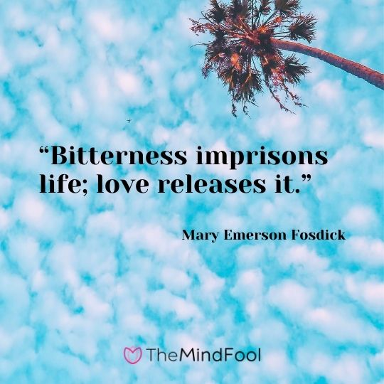 """""""Bitterness imprisons life; love releases it."""" – Mary Emerson Fosdick"""