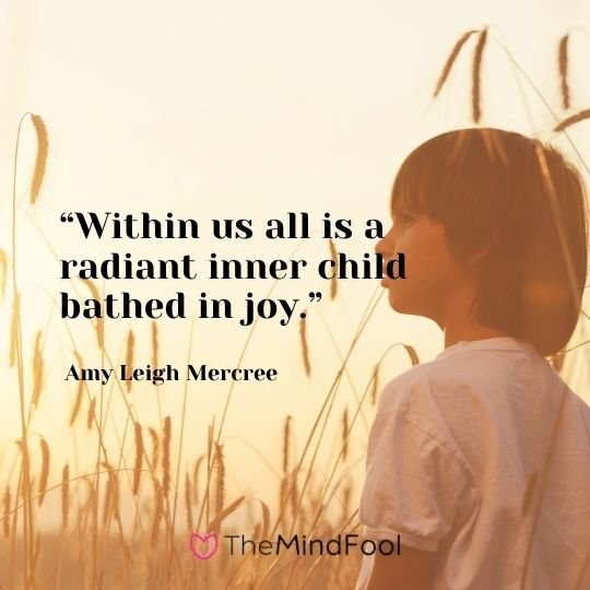 """Within us all is a radiant inner child bathed in joy."" – Amy Leigh Mercree"