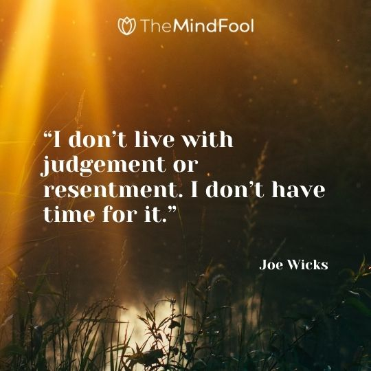 """""""I don't live with judgement or resentment. I don't have time for it."""" – Joe Wicks"""