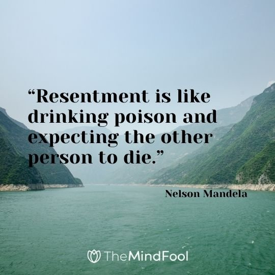 """""""Resentment is like drinking poison and expecting the other person to die."""" – Nelson Mandela"""
