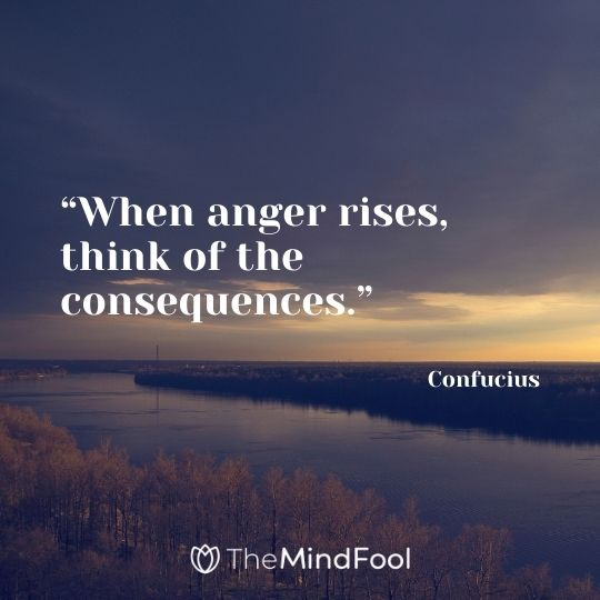 """""""When anger rises, think of the consequences."""" – Confucius"""