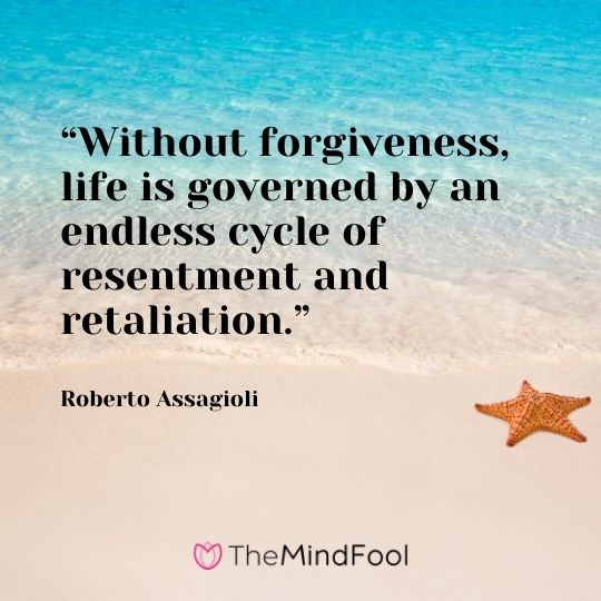 """""""Without forgiveness, life is governed by an endless cycle of resentment and retaliation."""" – Roberto Assagioli"""