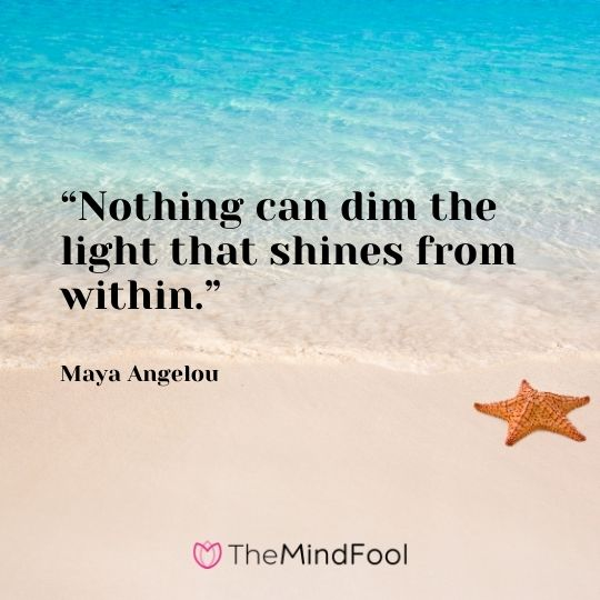 """""""Nothing can dim the light that shines from within."""" – Maya Angelou"""