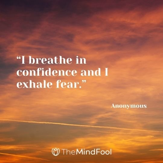 """""""I breathe in confidence and I exhale fear."""" – Anonymous"""