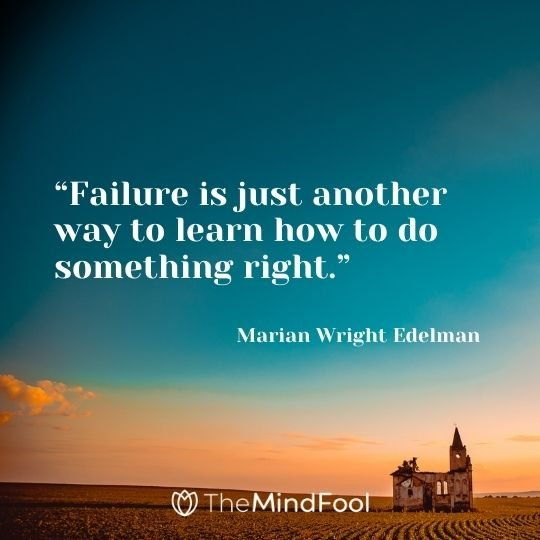 """""""Failure is just another way to learn how to do something right."""" – Marian Wright Edelman"""
