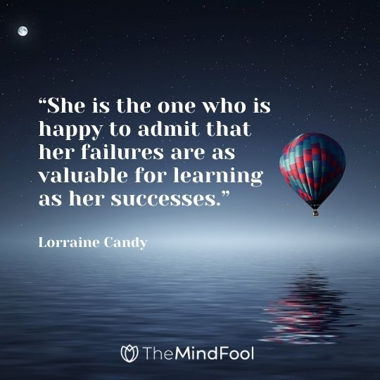 """She is the one who is happy to admit that her failures are as valuable for learning as her successes."" Lorraine Candy"