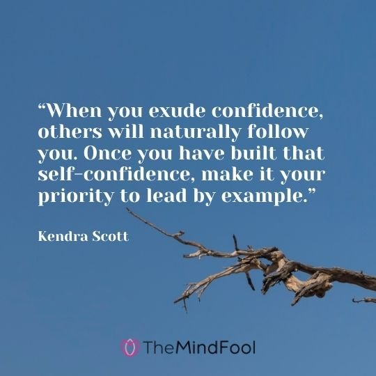 """When you exude confidence, others will naturally follow you. Once you have built that self-confidence, make it your priority to lead by example."" – Kendra Scott"