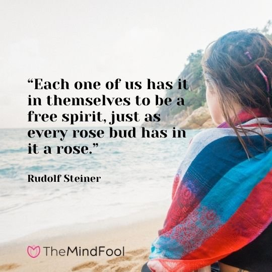 """""""Each one of us has it in themselves to be a free spirit, just as every rose bud has in it a rose."""" -Rudolf Steiner"""