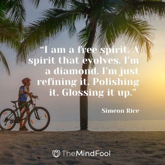 """I am a free spirit. A spirit that evolves. I'm a diamond. I'm just refining it. Polishing it. Glossing it up."" -Simeon Rice"